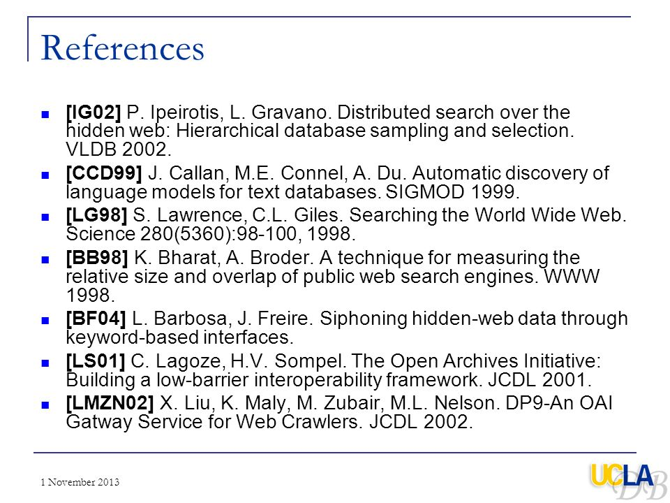 References [IG02] P. Ipeirotis, L. Gravano. Distributed search over the hidden web: Hierarchical database sampling and selection. VLDB 2002.